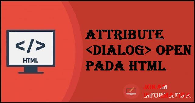 Tagging <dialog> Open Attribute Pada Bahasa Pemrograman HTML - JOKAM INFORMATIKA