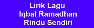 Lirik Lagu Iqbal Ramadhan - Rindu Sendiri