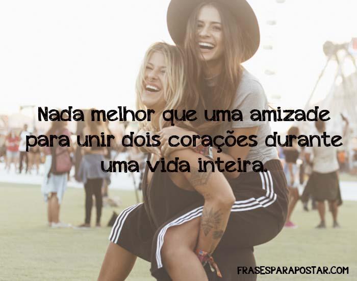 Nada melhor que uma amizade para unir dois corações durante uma vida inteira.