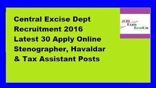 Central Excise Dept Recruitment 2016 Latest 30 Apply Online Stenographer, Havaldar & Tax Assistant Posts