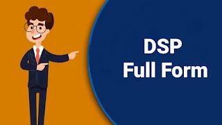 DSP Full Form In Hindi– DSP Ka Full Form