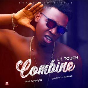 Naija music :::   Lil Touch – Combine