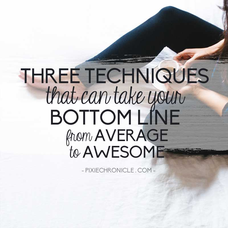 Three Techniques That Can Take Your Bottom Line From Average To Awesome
