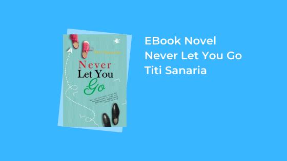 Download Novel Never Let You Go Karya Titi Sanaria Pdf Semua Ebook