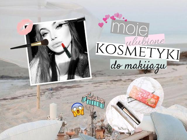 ☆ Moje ulubione kosmetyki do makijażu ☆