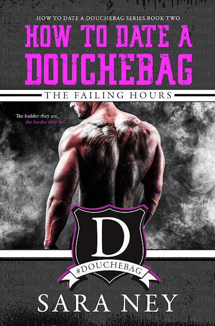 #CoverReveal How To Date A Douchebag: The Falling Hours by Sara Ney #ComingSoon #TBR #Sports #NewAdult @SaraNey