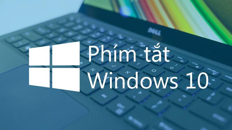 Các phím tắt mới hữu ích trên windows 10 bạn nên biết