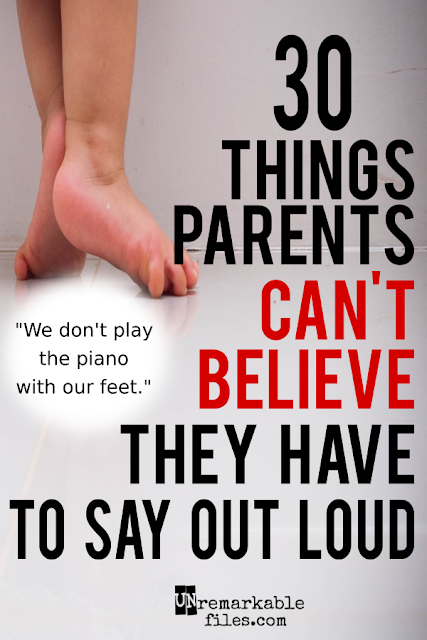 Parenthood is a bizarre place, where common sense isn't so common and parents find themselves saying things to their kids they never dreamed they'd have to say... and yet, they DO have to.  {posted @ Unremarkable Files}