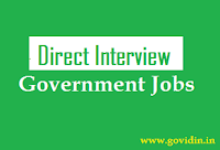 Direct Interview Based Govt Jobs 2018