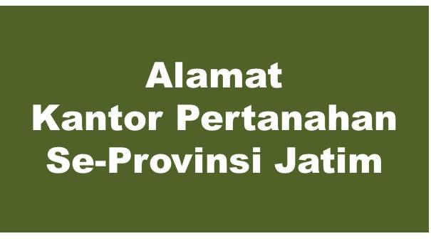 Alamat Kantor Pertanahan Kabupaten Dan Kota Se-Provinsi Jawa Timur