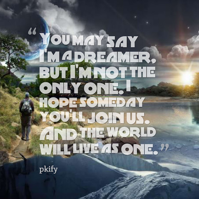 You May Say I'm a Dreamer, but I'm Not the Only One I Hope Someday You'll Join Us and the World Will Live as One Dreams Quotes