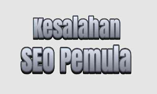 Seo Pemula Harus Menghindari Kesalahan Optimasi Website