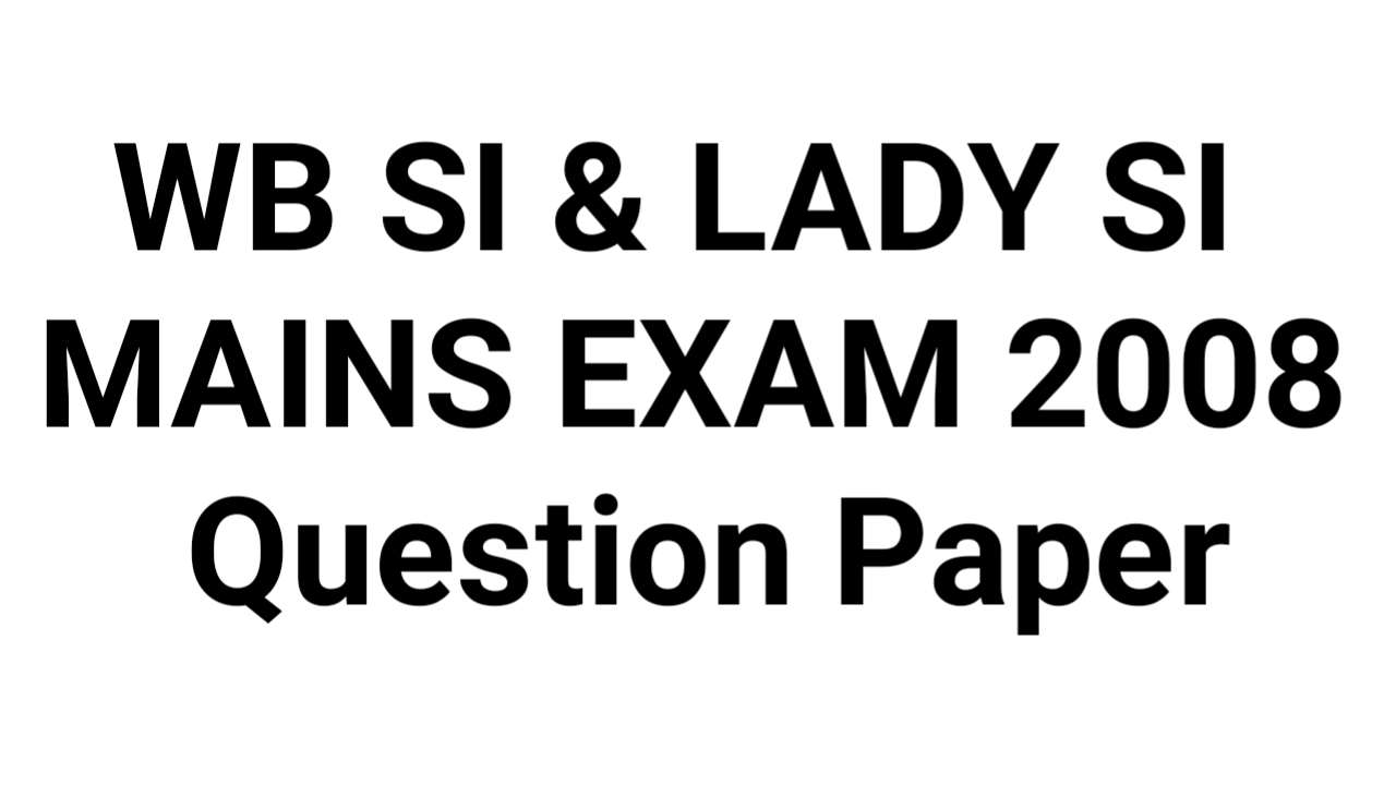WB SI Main Exam Question Paper 2008 - GENERAL STUDIES FOR