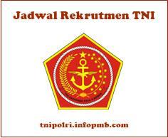 Jadwal Lengkap Rekrutmen Tentara Nasional Indonesia AD Tentara Nasional Indonesia AL Tentara Nasional Indonesia AU Jadwal Penerimaan Anggota Tentara Nasional Indonesia 2019-2020