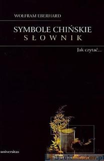 Symbole chińskie. Słownik. Obrazkowy język Chińczyków - Wolfram Eberhard