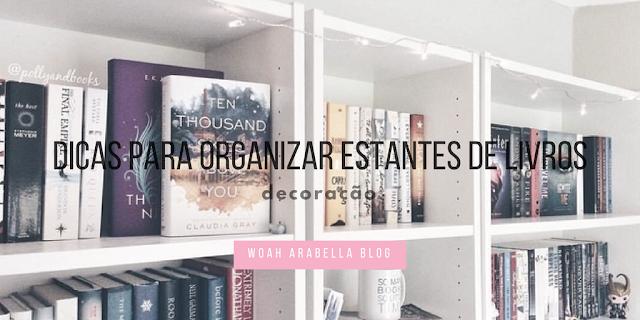 Dicas Para Organizar Uma Estante de Livros