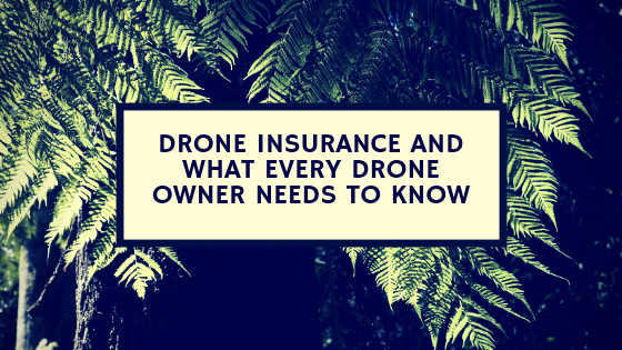 Drone Insurance and What Every Drone Owner Needs to Know