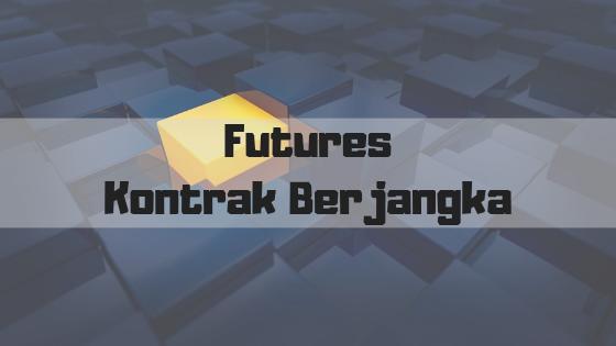 Futures - Kontrak Berjangka