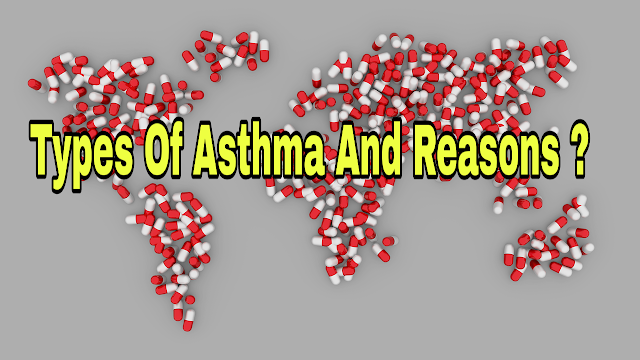 Types of Asthma and Reasons ?