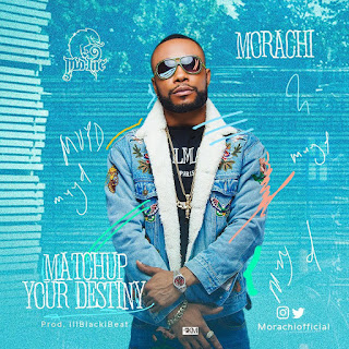 "[Music] Morachi - ""Mash Up Your Destiny (MUYD)"""