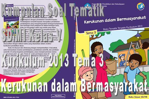Download Kumpulan Soal Tematik SD/MI Kelas 5 Kurikulum 2013 Tema 3 Kerukunan dalam Bermasyarakat Format Microsoft Word