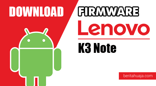 Download Firmware / Stock ROM Lenovo K3 Note All Versions