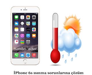 iphone 6s isinma Sorunu ve cozumu