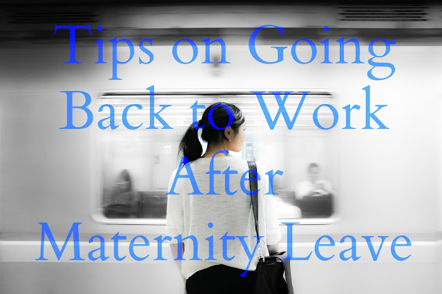 Back to Work Mama: 12 Tips for Going Back After Maternity Leave