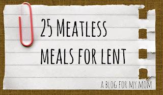 https://rosie-ablogformymom.blogspot.com/2014/03/25-meatless-meals-for-lent.html