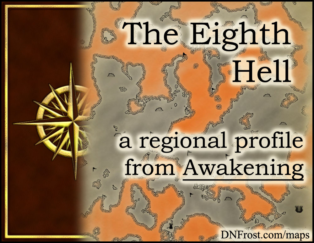 The Eighth Hell: realm of generals and legendary daemons http://www.dnfrost.com/2016/04/the-eighth-hell-regional-profile.html #TotKW A regional profile by D.N.Frost @DNFrost13 Part 18 of a series.