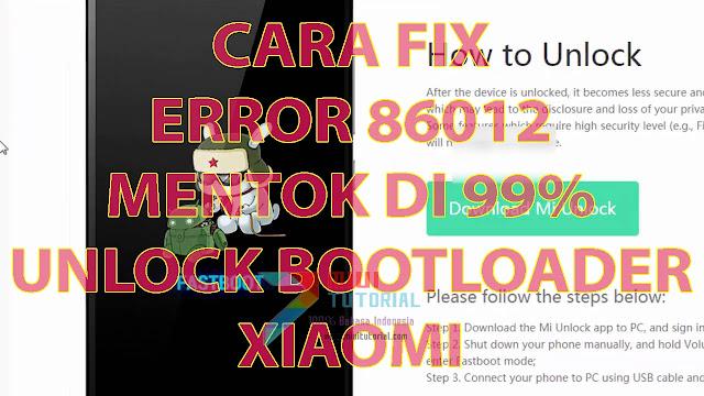 Siapa yang Unlock Bootloader Xiaomi Ketemu Error 86012 atau Mentok di 99%? Ini Tutorial Cara Memperbaikinya