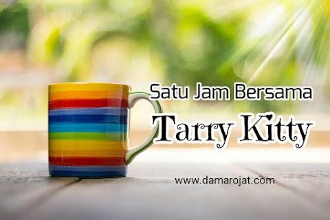Satu Jam Bersama Tarry Kitty