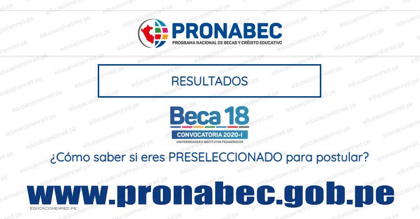 RESULTADOS PRONABEC: Lista de Preseleccionados para el Concurso Beca 18-2020-1 (6 Enero) www.pronabec.gob.pe