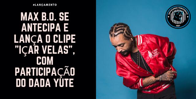 """Max B.O. se antecipa e lança o clipe """"Içar Velas"""", com participação do Dada Yute"""
