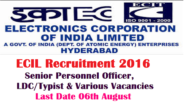 Electronics Corporation of India Limited – ECIL Recruitment 2016 – 08 Senior Personnel Officer, LDC/Typist & Various Vacancies – Last Date 06 August/2016/07/ecil-recruitment-2016.html