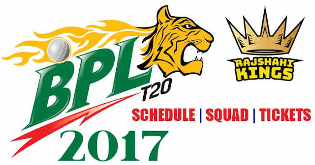 Rajshahi Kings Team Squad, Schedule and Tickets: BPL 2017