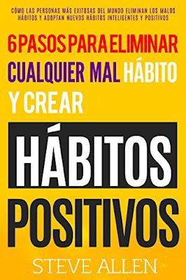 Superación personal: Los únicos 6 pasos que necesitarás para eliminar cualquier mal hábito y crear hábitos positivos PDF
