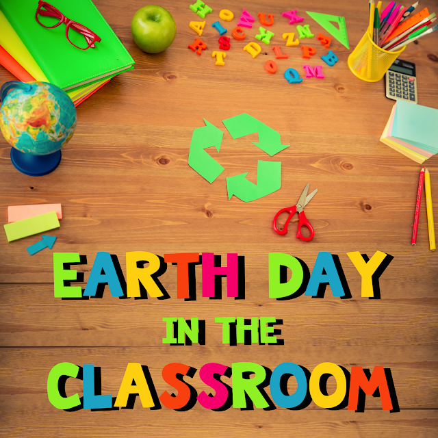 Earth Day in the Classroom from Light Bulbs and Laughter blog