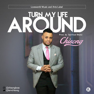 Download Turn My Life Around - Chisong | @iamchisong