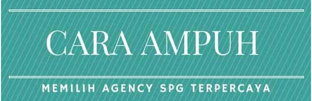 Cara Memilih Agency SPG Event Terpercaya