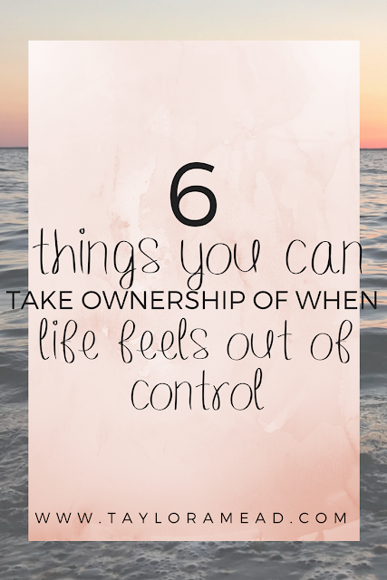 6 Little Things You Can Take Ownership of When Everything in Life Feels Out of Your Control: Taylor A Mead