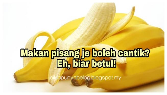 Makan pisang je boleh cantik? Eh, biar betul!