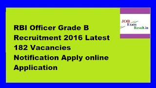 RBI Officer Grade B Recruitment 2016 Latest 182 Vacancies Notification Apply online Application