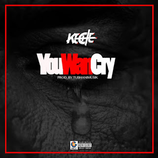 Keche You Wan Cry Lyrics
