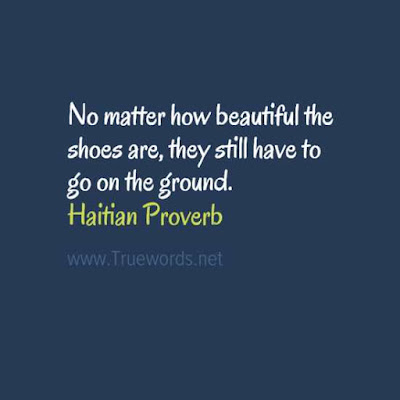 No matter how beautiful the shoes are, they still have to go on the ground.