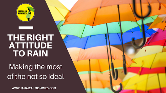"The right attitude to rain: making the most of the ""not so ideal"""
