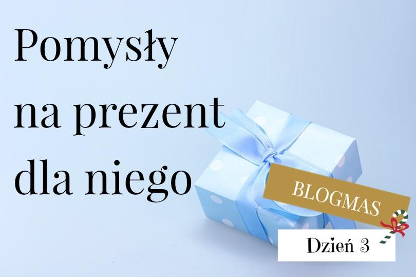 Blogmas: Pomysły na prezent dla niego do 100 zł