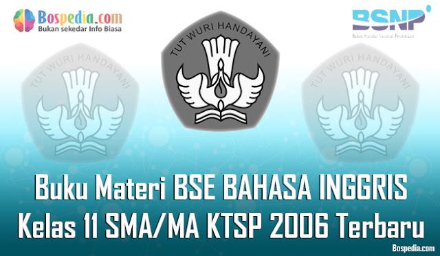 Pada kesempatan yang cerah ini admin ingin membagikan buku Materi BSE untuk mata pelajara Lengkap - Buku Materi BSE BAHASA INGGRIS Kelas 11 SMA/MA KTSP 2006 Terbaru