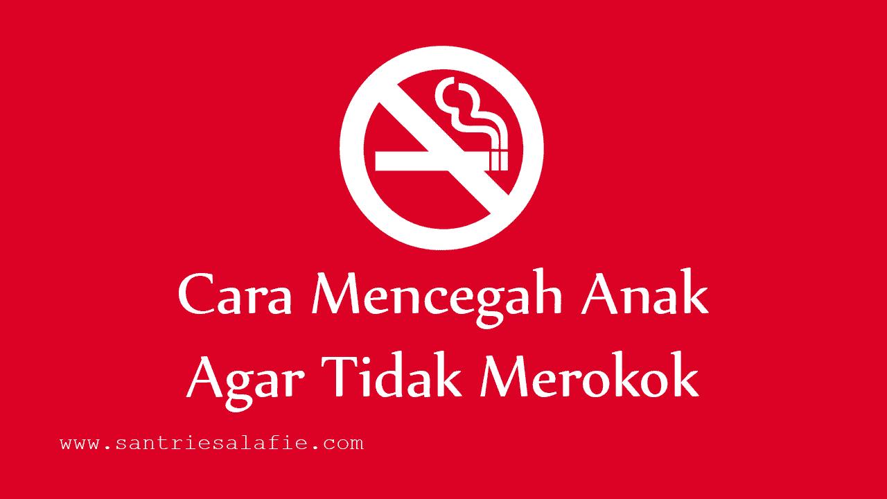 Cara Mencegah Anak Agar Tidak Merokok by Santrie Salafie
