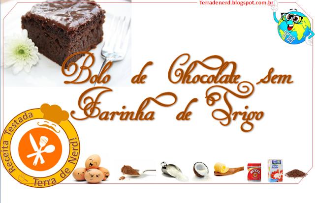 Tem Nerd na Cozinha, Bolo de Chocolate sem Farinha de Trigo, Chocolate, Culinária, Terra de Nerd